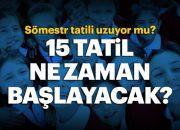 15 tatil ne zaman? 2019 MEB iş takvimi yarıyıl, sömestr tatili tarihi