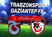 Trabzonspor Gaziantep FK maçı saat kaçta, hangi kanalda? İşte müsabaka öncesi istatistikler